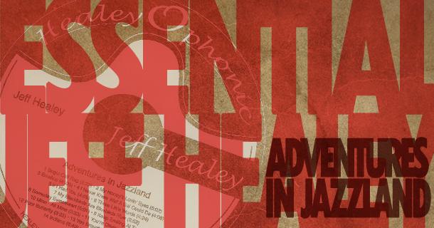Essential Jeff Healey – Adventures In Jazzland
