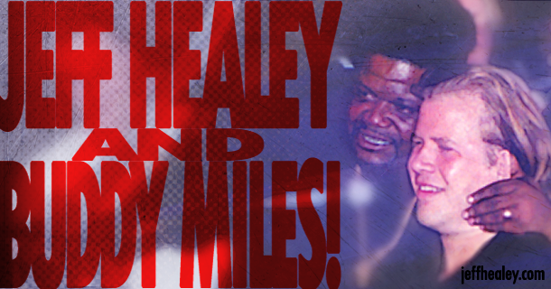 Jeff Healey & Buddy Miles!
