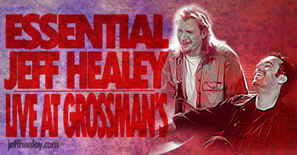 Essential Jeff Healey – Live At Grossman's