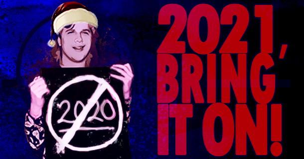 2021, Bring It On!
